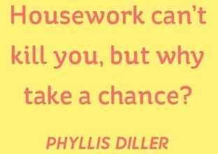 ghk-funny-cleaning-quotes-phyllis-diller-1-1532708981.jpg.0d98c13d83ab85afa11ec1e1d652cc2e.jpg